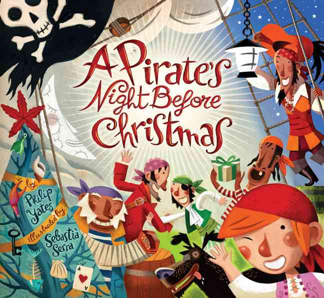 A Pirate's Night Before Christmas By Yates, Philip/ Serra, Sebastia (ILT)