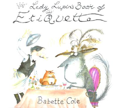 Lady Lupin's Book of Etiquette By Cole, Babette